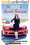 The Road to Sweet Success: Enjoy the Ride Toward Crushing Your Goals