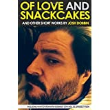 Of Love And Snackcakes And Other Short Works by Josh Dobbin  (Sep 16, 2014)