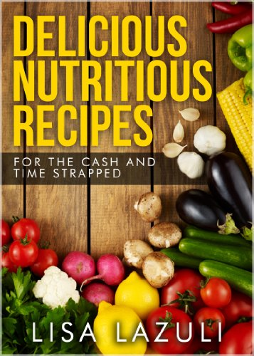 Delicious Nutritious Recipes For The Cash And Time Strapped by Lisa Lazuli ebook deal