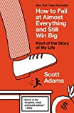 How to Fail at Almost Everything and Still Win Big: Kind of the Story of My Life by Scott Adams (30-Dec-2014) Paperback