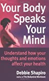 Your Body Speaks Your Mind: Understand How Your Emotions Affect Your Health (0749915951) by Shapiro, Deb