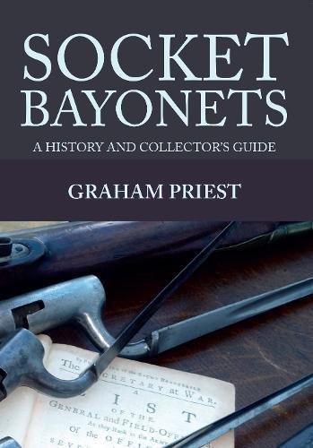 Socket Bayonets A History and Collectors Guide [Priest, Graham] (Tapa Blanda)