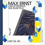 Loplop présente une jeune fille: Max Ernst (French Edition) (2858506337) by Prats-Okuyama, Catherine