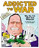 Addicted to War: Why the U.S. Can't Kick Militarism (190259357X) by Joel Andreas