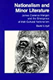 Nationalism and Minor Literature: James Clarence Mangan and the Emergence of Irish Cultural Nationalism (The New Historicism: Studies in Cultural Poetics) (0520058240) by Lloyd, David