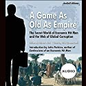 A Game as Old as Empire: The Secret World of Economic Hit Men and the Web of Global Corruption (       UNABRIDGED) by Steven Hiatt (editor) Narrated by Erik Synnestvedt