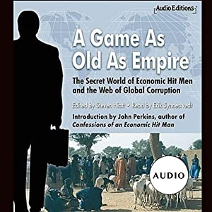 A Game as Old as Empire: The Secret World of Economic Hit Men and the Web of Global Corruption | [Steven Hiatt (editor)]