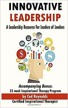 Innovative Leadership: A Leadership Resource For Leaders Of Leaders