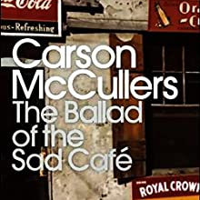The Ballad of the Sad Café Audiobook by Carson McCuller Narrated by Suzanne Toren, Barbara Rosenblat, David Ledoux, Therese Plummer, Kevin Pariseau, Joe Barrett, Edoardo Ballerini