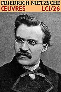 Oeuvres Complètes LCI/26 par Friedrich Nietzsche