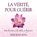 La vérité, pour guérir: Toute la vérité sur les chakras et la guérison | Deborah King