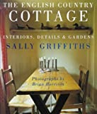 Sally Griffiths The English Country Cottage