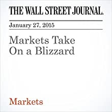 Markets Take On a Blizzard (       UNABRIDGED) by Corrie Driebusch, Bradley Hope, Dan Strumpf Narrated by Ken Borgers