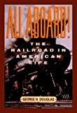 All Aboard! The Railroad in American Life (0765197367) by George H. Douglas