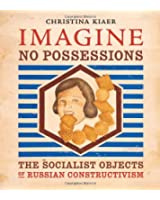 Imagine No Possessions - The Socialist Objects of Russian Constructivism