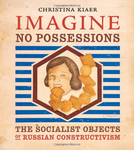Imagine No Possessions: The Socialist Objects Of Russian Constructivism front-733219