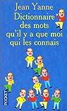 Dictionnaire des mots qu'il y a que moi qui les connais par Yanne