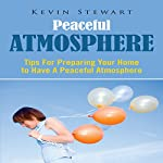 Peaceful Atmosphere: Tips for Preparing Your Home to Have a Peaceful Atmosphere | Kevin Stewart