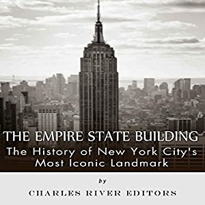 The Empire State Building: The History of New York City's Most Iconic Landmark Audiobook