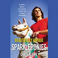 Beautifully Unique Sparkleponies: On Myths, Morons, Free Speech, Football, and Assorted Absurdities (       UNABRIDGED) by Chris Kluwe Narrated by Chris Kluwe