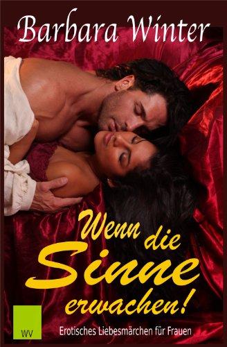 Barbara Winter - Wenn die Sinne erwachen - (Teil 1), erotischer, historischer Roman (German Edition)