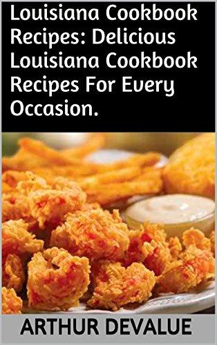 Louisiana Cookbook Recipes: Delicious Louisiana Cookbook Recipes For Every Occasion. by ARTHUR DEVALUE