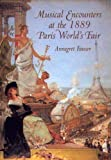 Annegret Fauser Musical Encounters at the 1889 Paris World's Fair (Eastman Studies in Music)