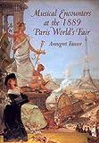 Musical Encounters at the 1889 Paris World's Fair (Eastman Studies in Music) Annegret Fauser