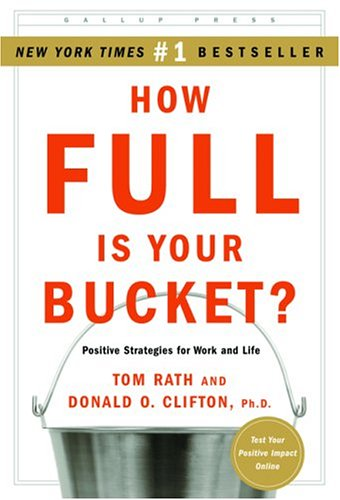 How Full Is Your Bucket?: Positive Strategies for Work and