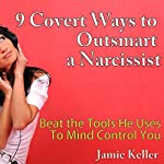9 Covert Ways to Outsmart a Narcissist: Beat the Tools He Uses to Mind Control You | Jamie Keller