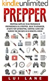 Prepper: prepping supplies to be prepared in preparedness as a prepper , basic to advanced, 30 ways for safekeeping, survival guide and survive the end days in 30 minutes a week (English Edition)