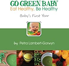 Go Green Baby Eat Healthy Be Healthy Baby39s First Year Volume 1