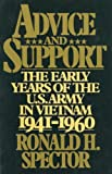 Advice and Support: The Early Years of the United States Army in Vietnam, 1941-1960 (0029303702) by Spector, Ronald H.