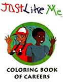 Just Like Me : A Coloring Book of Careers