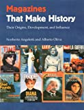 Magazines That Make History: Their Origins, Development, and Influence