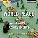 World Peace and Other 4th-Grade Achievements (       UNABRIDGED) by John Hunter Narrated by John Hunter