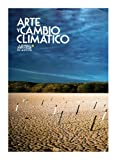 Arte y cambio climatico (Art and Climate Change), Artes de Mexico # 99 (Bilingual edition: Spanish/English) (Spanish Edition)