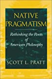 img - for Native Pragmatism: Rethinking the Roots of American Philosophy book / textbook / text book