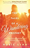 The Tales of A Wandering Prophet: How God Can Use Anyone for His Purpose and Glory