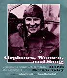 img - for Airplanes, Women, and Song: Memoirs of a Fighter Ace, Test Pilot, and Adventurer book / textbook / text book