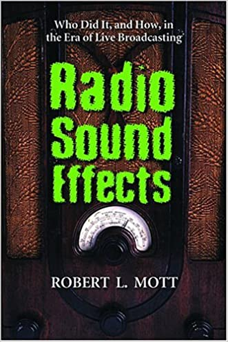 Radio Sound Effects: Who Did It, and How, in the Era of Live Broadcasting written by Robert L. Mott