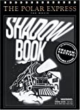 img - for The Polar Express: The Movie: Shadowbook: An Interactive Shadow-Casting Bedtime Story book / textbook / text book