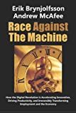 img - for Race Against the Machine: How the Digital Revolution is Accelerating Innovation, Driving Productivity, and Irreversibly Transforming Employment and the Economy book / textbook / text book