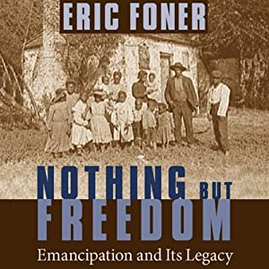 Nothing but Freedom: Emancipation and Its Legacy | [Eric Foner]