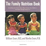 The Family Nutrition Book: Everything You Need to Know About Feeding Your Children - From Birth through Adolescence ~ Martha Sears