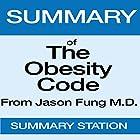 Summary of The Obesity Code from Dr. Jason Fung Hörbuch von  Summary Station Gesprochen von: Horace Leighton