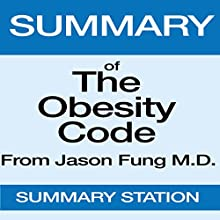 Summary of The Obesity Code from Dr. Jason Fung Audiobook by  Summary Station Narrated by Horace Leighton