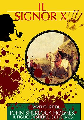 Il Signor X La Avventure di John Sherlock Holmes il Figlio di Sherlock Holmes I Classici del Giallo e del Poli PDF