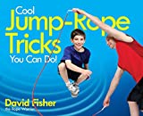 Cool Jump-Rope Tricks You Can Do!: A Fun Way to Keep Kids 6 to 12 Fit Year-Round.