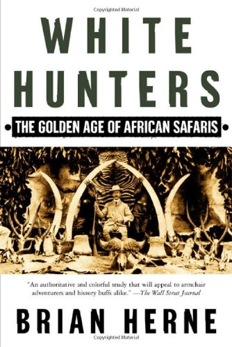 White Hunters: The Golden Age of African Safaris